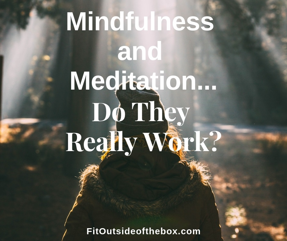 Does Mindfulness Actually Work In >> Mindfulness And Meditation Do They Really Work Fit