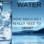 Water – How Much Do I Really Need to Drink?