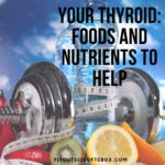 Your Thyroid: Foods and Nutrients to Help