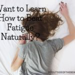 4 Easy Ways to Beat Fatigue…Naturally!