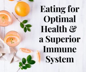 Eating for Optimal Health & a Superior Immune System